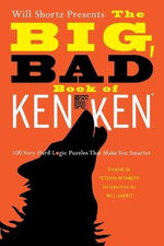 Will Shortz Presents the Big, Bad Book of Kenken : 100 Very Hard Logic Puzzles That Make You Smarter - Will Shortz