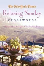The New York Times Relaxing Sunday Crosswords : 75 Puzzles from the Pages of the New York Times