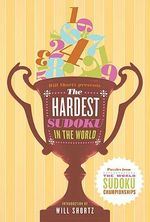 Hardest Sudoku in the World : Puzzles from the World Sudoku Championships - Harry Holloway