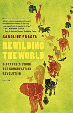 Rewilding the World : Dispatches from the Conservation Revolution - Caroline Fraser