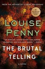 The Brutal Telling : A Chief Inspector Gamache Novel - Louise Penny