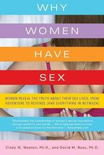 Why Women Have Sex : Women Reveal the Truth about Their Sex Lives, From Adventure to Revenge (and Everything In Between) - Cindy M. Meston