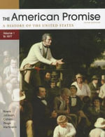 The American Promise: A History of the United States, Volume 1 : To 1877 - James L Roark