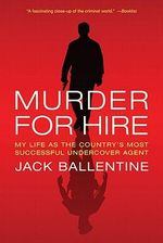 Murder for Hire : My Life as the Country's Most Successful Undercover Agent - Jack Ballentine