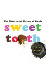 Sweet Tooth : The Bittersweet History of Candy - Kate Hopkins