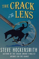 The Crack in the Lens : A Holmes on the Range Mystery - Steve Hockensmith