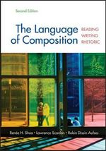 The Language of Composition : Reading, Writing, Rhetoric - University Renee H Shea