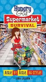 Hungry Girl Supermarket Survival : Aisle by Aisle, HG-Style! - Lisa Lillien