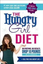 The Hungry Girl Diet : Big Portions. Big Results. Drop 10 Pounds This Month. - Lisa Lillien