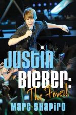Justin Bieber : The Fever! - Marc Shapiro