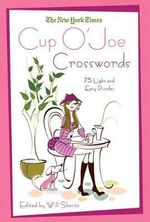 The New York Times Cup O'Joe Crosswords : 75 Light and Easy Puzzles