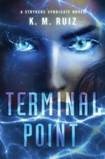 Terminal Point : A Strykers Syndicate Novel - K. M. Ruiz