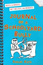 Journal of a Schoolyard Bully : Notes on Noogies, Wet Willies, and Wedges - Farley Katz