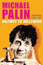 Halfway to Hollywood : Diaries 1980--1988 - Michael Palin
