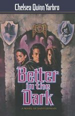 Better in the Dark : A Novel Of Saint-Germain - Chelsea Quinn Yarbro