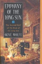 Epiphany of the Long Sun : Calde of the Long Sun and Exodus from the Long Sun - Gene Wolfe