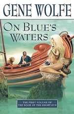 On Blue's Waters : Volume One of 'The Book of the Short Sun' - Gene Wolfe
