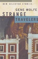 Strange Travellers :  New Selected Stories - Gene Wolfe