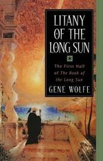 Litany of the Long Sun : The First Half of 'The Book of the Long Sun' - Gene Wolfe