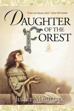 Daughter of the Forest : Book One of the Sevenwaters Trilogy - Juliet Marillier