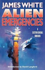 Alien Emergencies : A Sector General Omnibus - James White