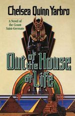 Out of the House of Life : A Novel of the Count Saint-Germain - Chelsea Quinn Yarbro