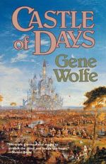 Castle of Days - Gene Wolfe