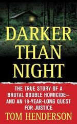 Darker Than Night : The True Story of a Brutal Double Homicide and an 18-Year Long Quest for Justice - Tom Henderson