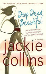 Drop Dead Beautiful : The Continuing Adventures of Lucky Santangelo - Jackie Collins