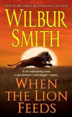 When the Lion Feeds : Courtney 1 Series : Book 1 - Wilbur Smith