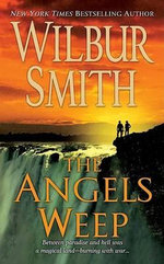 The Angels Weep : A book in the Ballantyne series - Wilbur Smith