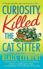 Curiosity Killed the Cat Sitter : Dixie Hemingway Mysteries (Paperback) - Blaize Clement