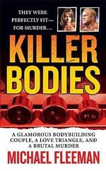 Killer Bodies : A Glamorous Bodybuilding Couple, a Love Triangle, and a Brutal Murder - Michael Fleeman