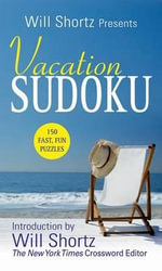 Will Shortz Presents Vacation Sudoku : 150 Fast, Fun Puzzles