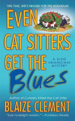 Even Cat Sitters Get the Blues : A Dixie Hemingway Mystery - Blaize Clement