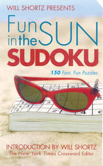 Will Shortz Presents Fun in the Sun Sudoku : 150 Fast, Fun Puzzles - Will Shortz