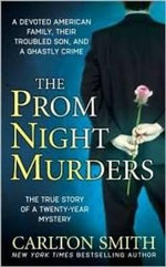 The Prom Night Murders : A Devoted American Family, Their Troubled Son, and a Ghastly Crime - Carlton Smith