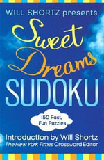 Sweet Dreams Sudoku : 150 Fast, Fun Puzzles - Will Shortz