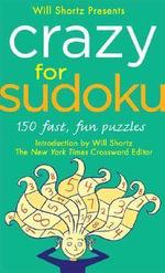 Will Shortz Presents Crazy for Sudoku : 150 Fast, Fun Puzzles - Will Shortz