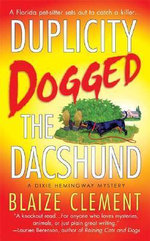 Duplicity Dogged the Dachshund : Dixie Hemingway Mysteries (Paperback) - Blaize Clement