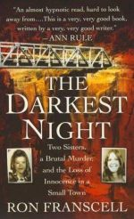 The Darkest Night : Two Sisters, a Brutal Murder, and the Loss of Innocence in a Small Town - Ron Franscell