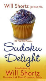 Will Shortz Presents Sudoku Delight : 150 Fast, Fun Puzzles