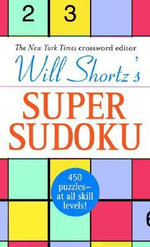 Will Shortz's Super Sudoku Boxed Set : 150 Fast, Fun Puzzles