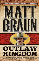 Outlaw Kingdom : Bill Tilghman Was the Man Who Tamed Dodge City. Now He Faced a Lawless Frontier. - Matt Braun