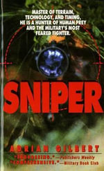 Sniper : the Skills, the Weapons, and the Experiences - Adrian  D. Gilbert