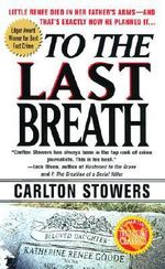 To the Last Breath : Three Women Fight for the Truth Behind a Child's Tragic Murder - Carlton Stowers