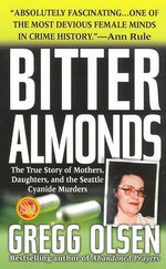Bitter Almonds : the True Story of Mothers, Daughters and the Seattle Cyanide Murders - Gregg Olsen