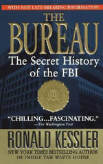 The Bureau : The Secret History of the FBI - Ronald Kessler