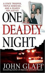 One Deadly Night : A State Trooper, Triple Homicide, And A Search For Justice - John Glatt