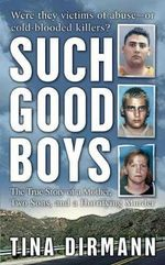 Such Good Boys : The True Story of a Mother, Two Sons and a Horrifying Murder - Tina Dirman